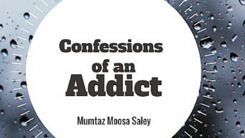 Confessions of an Addict by Mumtaz Moosa Saley