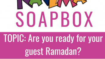 Nanima Soapbox: How are you treating your guest Ramadan?